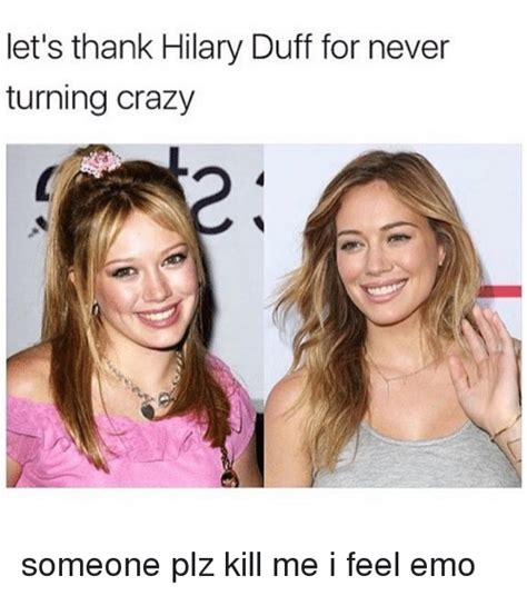 Someone Wanted To Kill Hilary Duff by Let S Thank Hilary Duff For Never Turning Someone