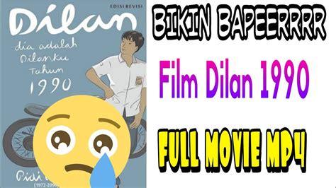 film dilan 1990 full movie dilan 1990 dilan asli full movie mp4 bikin baperrr youtube