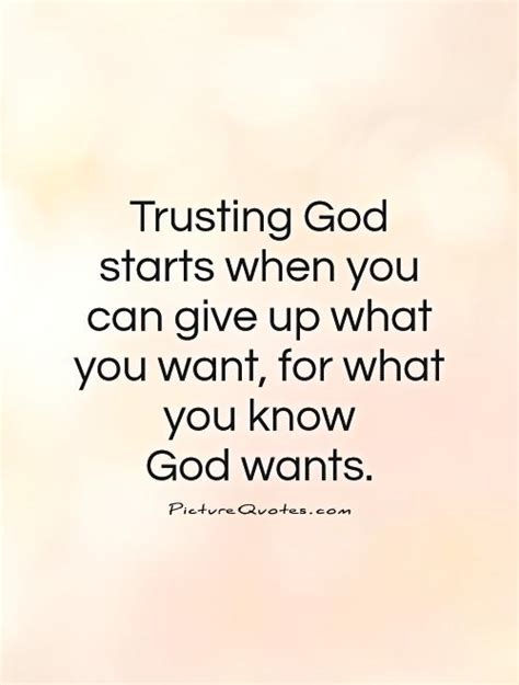 what can you give a for trusting god starts when you can give up what you want for what picture quotes