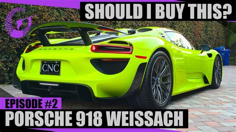which porsche should i buy should i buy this porsche 918 weissach sibt ep 2