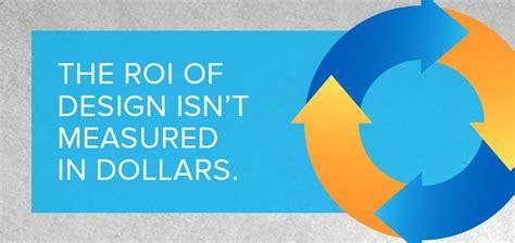 working roi design the roi of design isn t measured in just dollars sesko