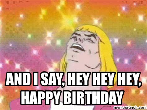 I Say Meme - and i say hey hey hey happy birthday