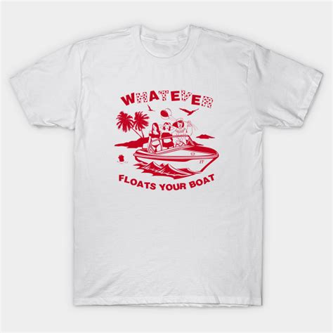 whatever floats your boat gif whatever floats your boat it t shirt teepublic