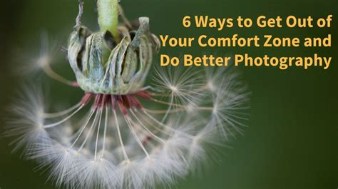 ways to get out of your comfort zone 6 ways to expand your comfort zone and do better photography