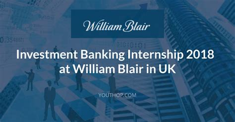 Pre Mba Internship Investment Banking by Investment Banking Internship 2018 At William Blair In Uk