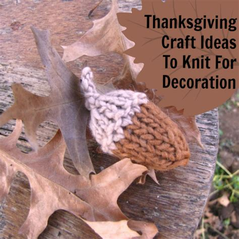 free thanksgiving craft ideas for 8 thanksgiving craft ideas to knit for decoration