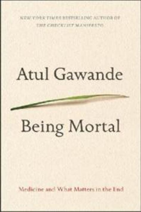 summary being mortal by atul gawande medicine and what matters in the end chapter by chapter summary being mortal chapter by chapter summary book paperback hardcover summary books being mortal by atul gawande when it is time to let go