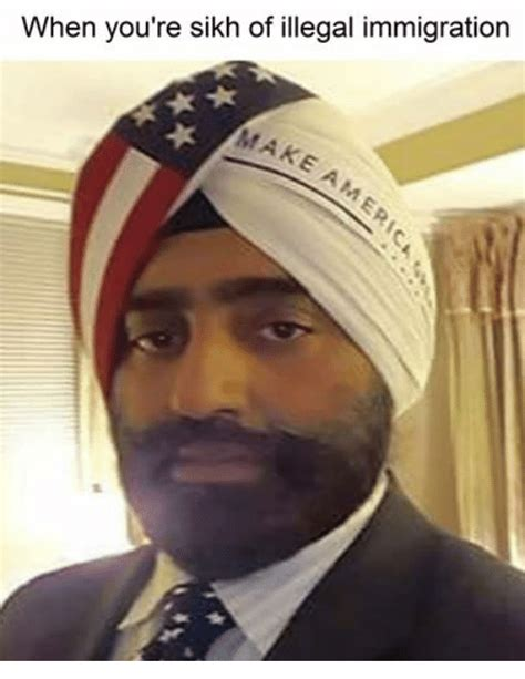 Illegal Immigration Meme - when you re sikh of illegal immigration make immigration