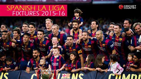 la liga table 2015 16 la liga complete fixture 2015 16 season