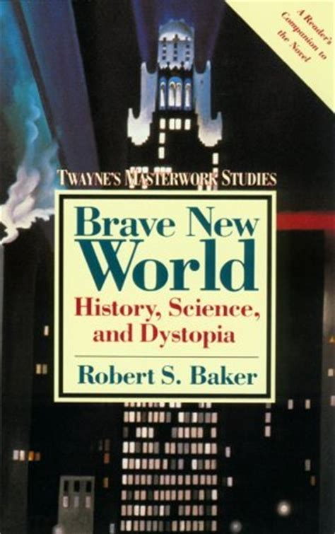 dystopian themes brave new world brave new world history science and dystopia by robert
