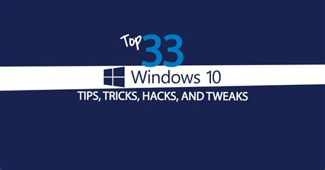 10 great tips and tricks to remember that will make the top 33 windows 10 tips tricks hacks and tweaks