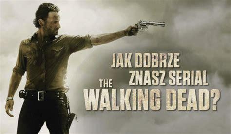 film seri walking dead 6 jak dobrze znasz serial the walking dead