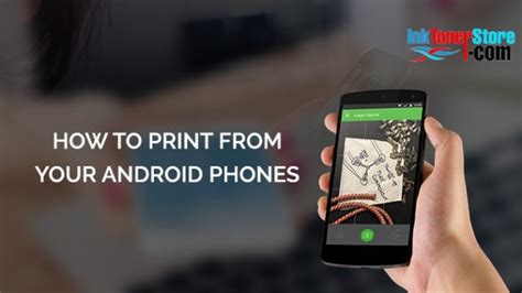how to print from my android phone how to print from your android phones ink toner store