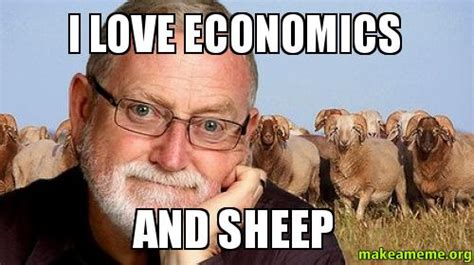 Economics Memes - i love economics and sheep make a meme