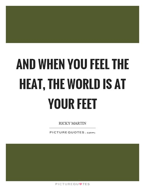 the world is yours quote heat quotes heat sayings heat picture quotes