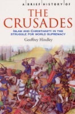 The Crusades A History a brief history of the crusades geoffrey hindley