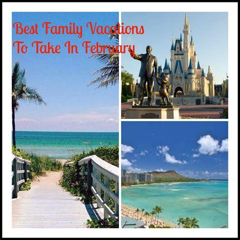 best family vacations best family vacations to take in february saving mamasita