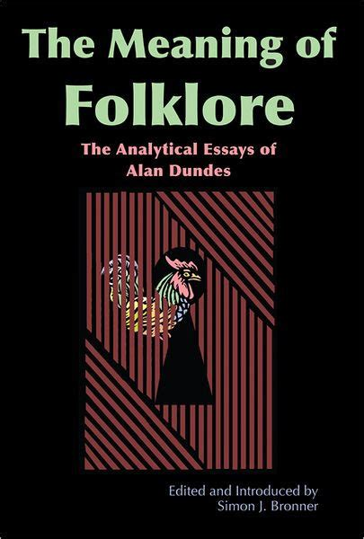Essays In Folkloristics Alan Dundes by Meaning Of Folklore The Analytical Essays Of Alan Dundes By Simon J Bronner Alan Dundes