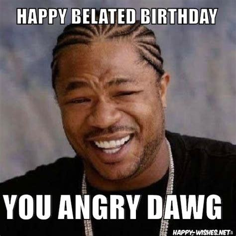 Happy Belated Birthday Meme - belated happy birthday wishes quotes images memes