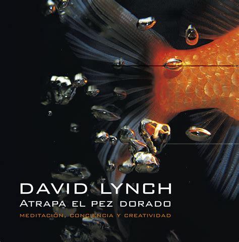 atrapa el pez dorado atrapa el pez dorado david lynch