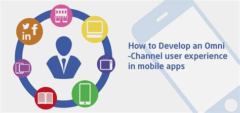 how to develop mobile application how to develop an omni channel user experience in mobile apps
