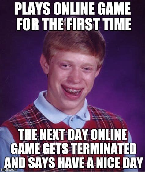 Game Day Meme - why do i keep getting bad luck imgflip