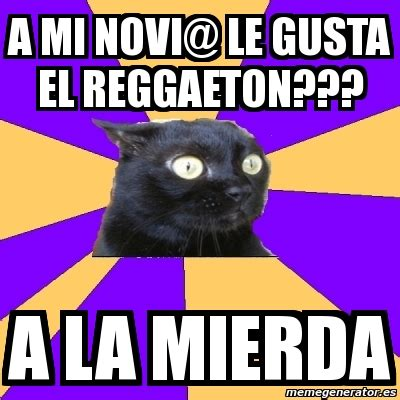 Anxiety Cat Memes - meme anxiety cat a mi novi le gusta el reggaeton a