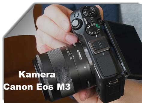 Kamera Canon Eos M3 harga dan spesifikasi kamera canon eos m3 seputar fotografer