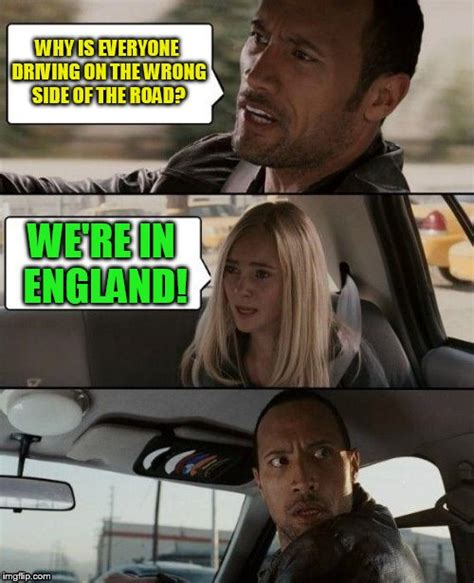 The Rock Driving Meme - england imgflip