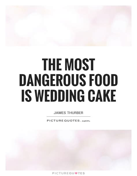 Wedding Quotes About Food by Dangerous Quotes Dangerous Sayings Dangerous Picture