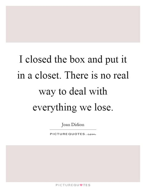 There Is A In Closet by I Closed The Box And Put It In A Closet There Is No Real