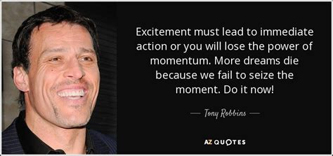 Success J Pincot Momentum tony robbins quote excitement must lead to immediate or you will lose