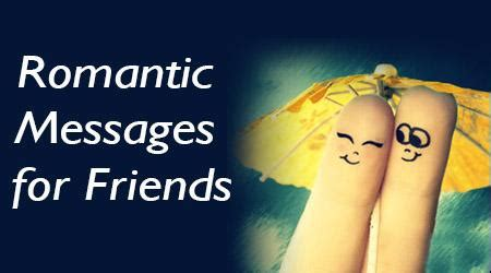 romantic messages for friends sweet romantic text messages