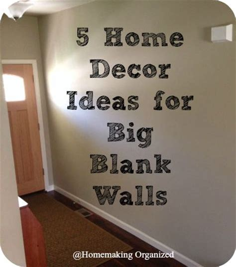 Ideas To Decorate A Large Wall by 5 Home Decor Ideas For Big Blank Walls Homemaking Organized