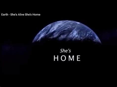 S Home earth she s alive she s home