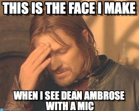 Dean Ambrose Memes - frustrated boromir this is the face i make when i see