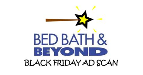 bed bath and beyond black friday hours bed bath beyond black friday ad scan 2016