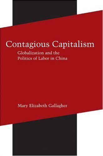the specter of global china politics labor and foreign investment in africa books contagious capitalism globalization and the politics of