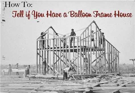 how to have a house built for you how to tell if you have a balloon frame house the