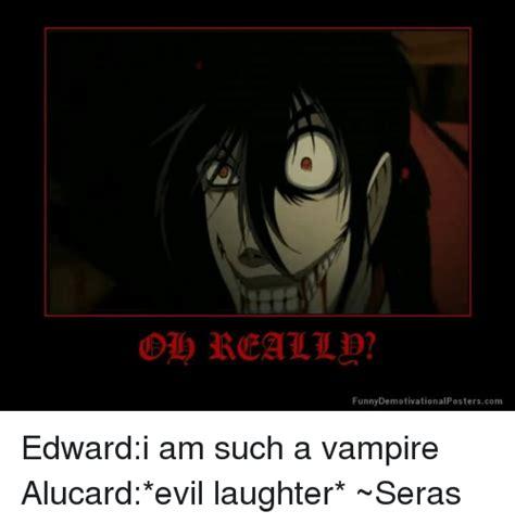 Meme Evil Laugh - funny demotivationalposterscom edwardi am such a vire alucard evil laughter seras meme on