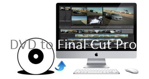 final cut pro mavericks how do i import dvd footage into final cut pro x video