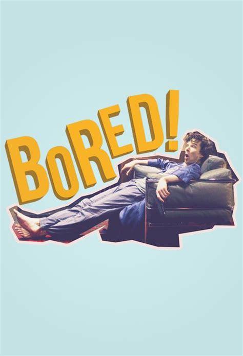 Bored How About Few by 25 B 228 Sta Sherlock Bored Id 233 Erna P 229 Sherlock