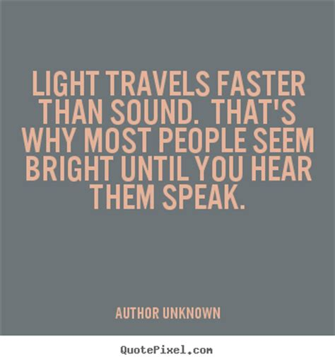 Which Is Faster Sound Or Light by Quotes About Success Light Travels Faster Than Sound
