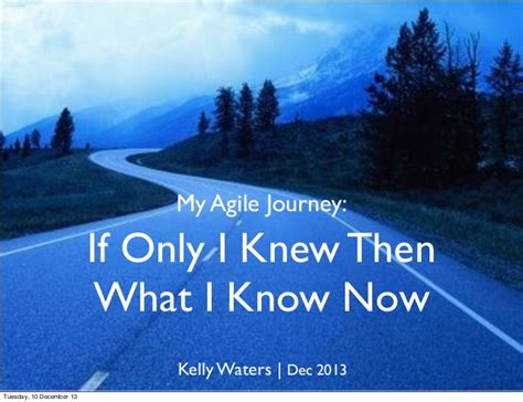 If I Only Knew Then What I Now by In The Brain Of Waters My Agile Journey If Only I