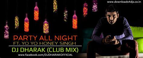 party all night mp3 dj remix download party all night ft yo yo honey singh club mix dj dharak