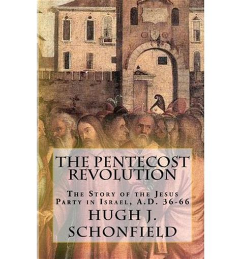 jesus the revolutionary a chronological narrative of the of from the birth to the samaritan books the pentecost revolution dr hugh joseph schonfield