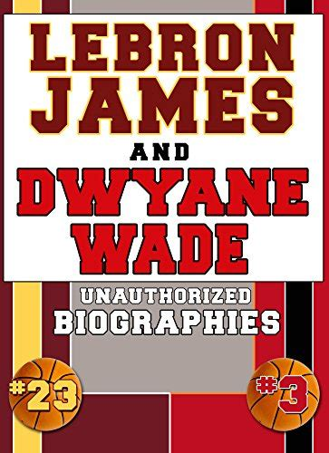 lebron james an unauthorized biography lebron james and dwyane wade unauthorized biographies