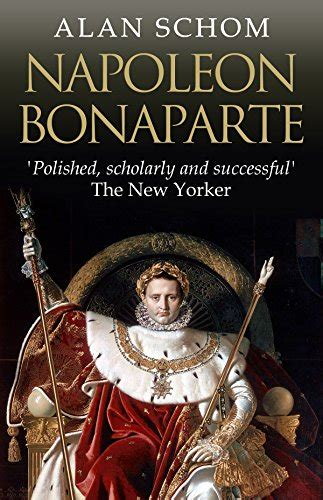 best napoleon bonaparte biography book napoleon bonaparte a life amazon co uk alan schom