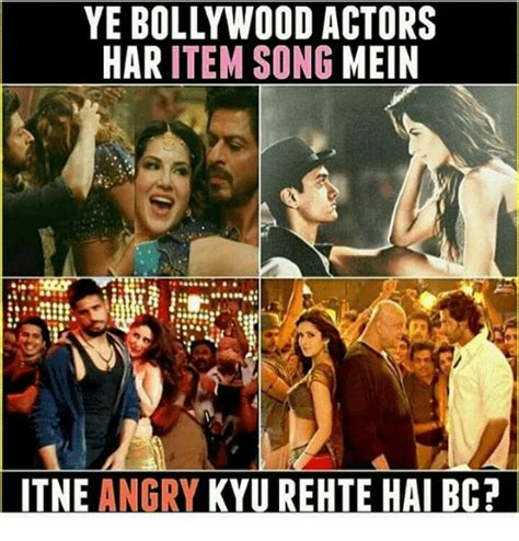 Indian Song Meme - ye bollywood actors har item song mein itne angry kyurehte