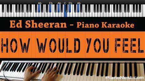 ed sheeran how would you feel chords ed sheeran how would you feel piano karaoke sing